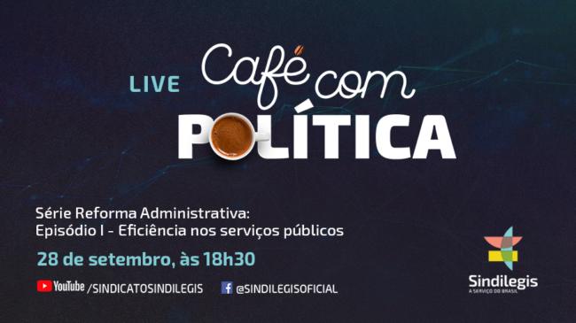 Série especial do Café com Política sobre reforma administrativa debaterá a eficiência do serviço público